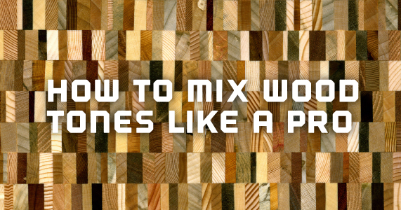 How to Mix Wood Tones Like a Pro