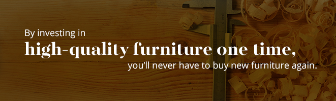 By Investing in High Quality Furniture