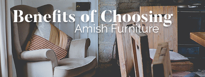 Benefits of Choosing Amish Furniture