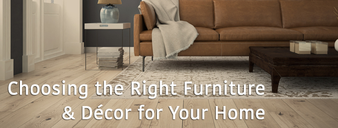 Choosing the Right Furniture and Decor for your Home
