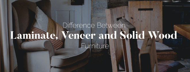 Differences Between Laminate, Veneer, and Solid Wood Furniture