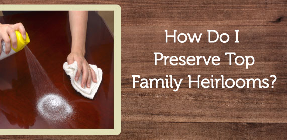 What To Do With Your Best Family Heirlooms Amish Outlet