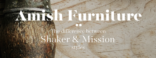 Amish Furniture: The Difference Between Mission U0026 Shaker Stlyes