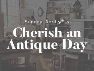 Cherish an Antique Day - April 9th