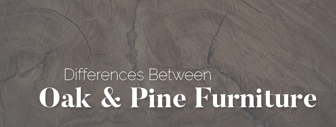 Differences between Oak and Pine Furniture