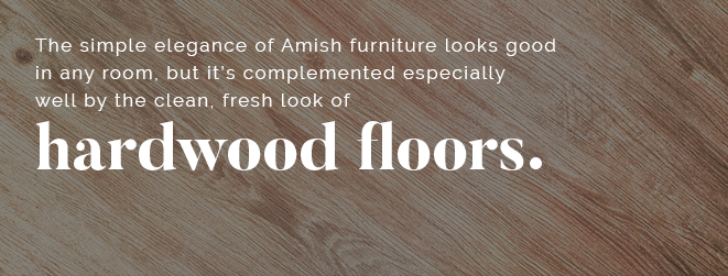 Hardwood floors complement amish furniture