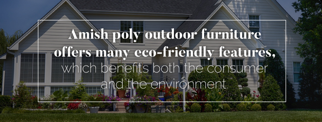 Amish Poly Outdoor Furniture Offers Many Eco-Friendly Features