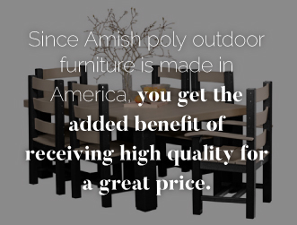 Receive high quality outdoor furniture for a great price