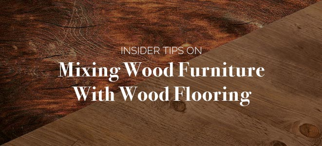 Tips For Mixing Wood Furniture With Wood Flooring Amish