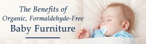 The Benefits of Organic, Formaldehyde-Free Baby Furniture