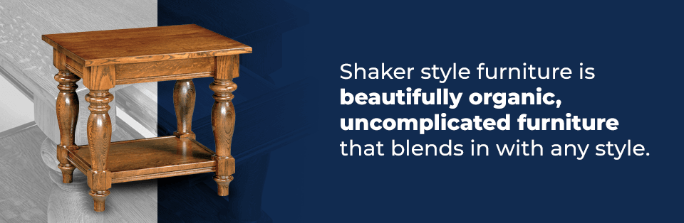Shaker Style furniture is beautifully organic