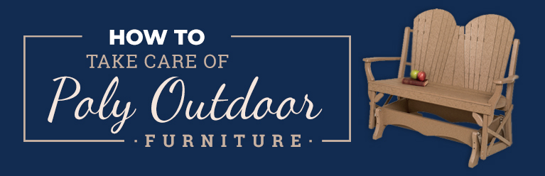 How to Take Care of Poly Outdoor Furniture