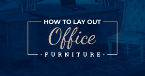 How to Lay Out Office Furniture