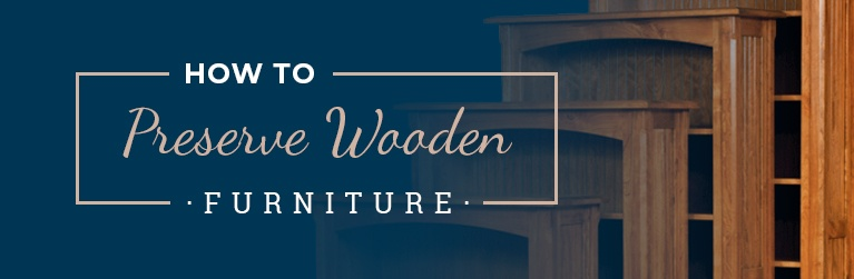 how to preserve wooden furniture