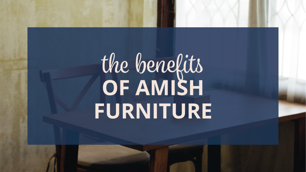 benefits of amish furniture
