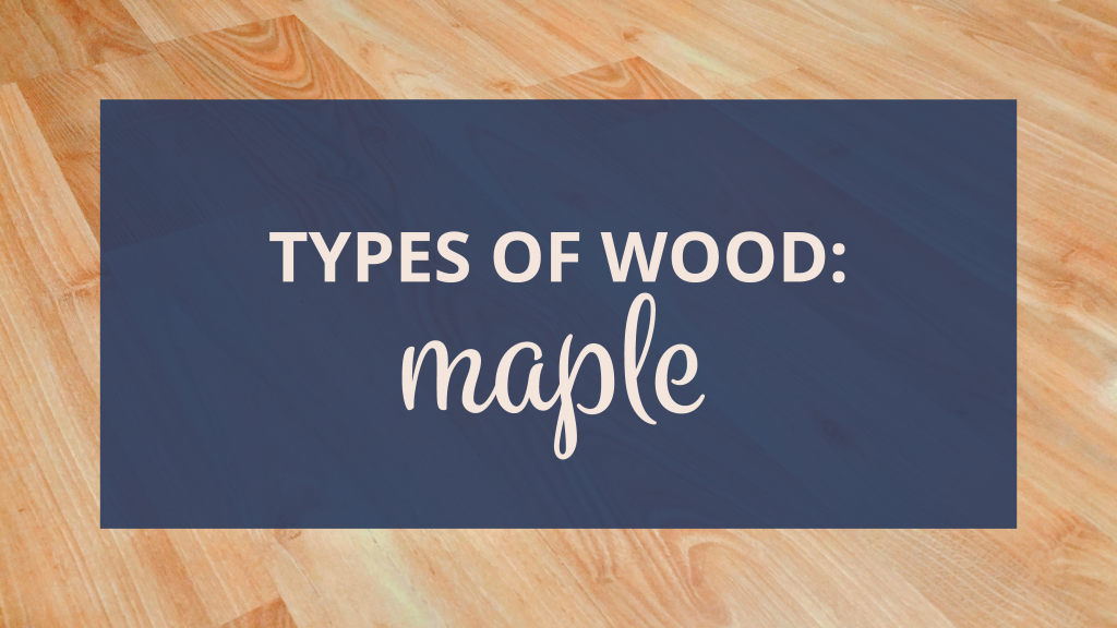 Types of wood: maple