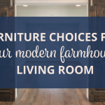 Our Top Furniture Choices for Your Modern Farmhouse Living Room