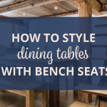 How to Style Dining Tables with Bench Seats