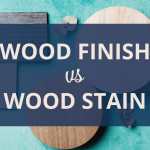 Wood Finish vs Wood Stain