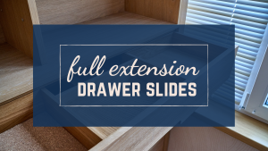 The Benefits of Full Extension Drawer Slides