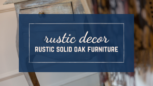 rustic decor rustic oak furniture