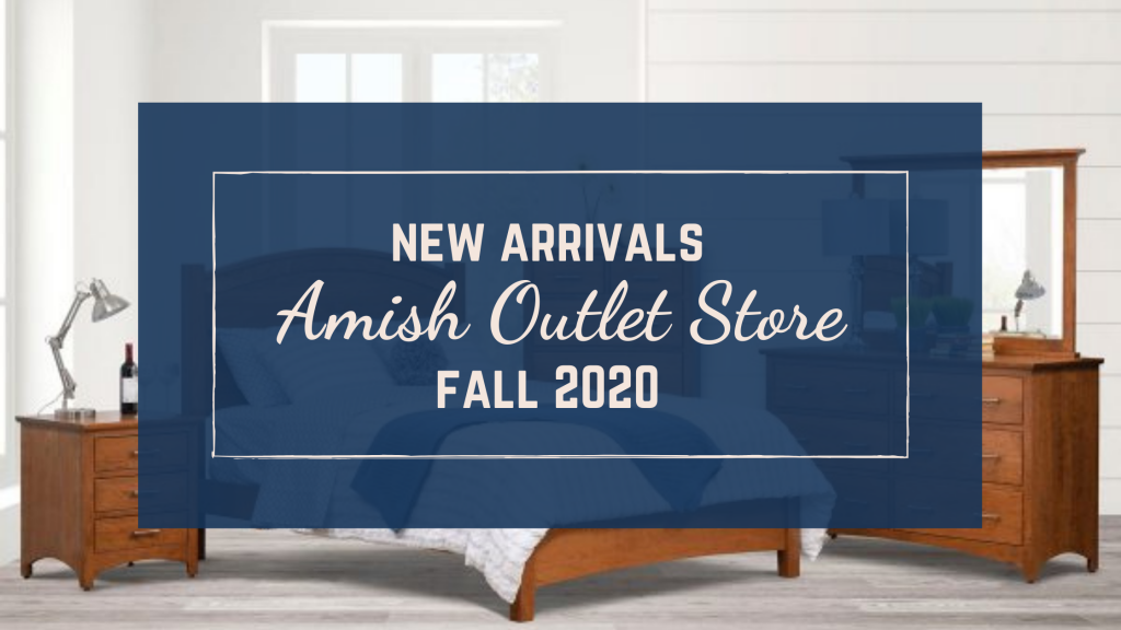 Amish Outlet Store New Arrivals: Fall 2020