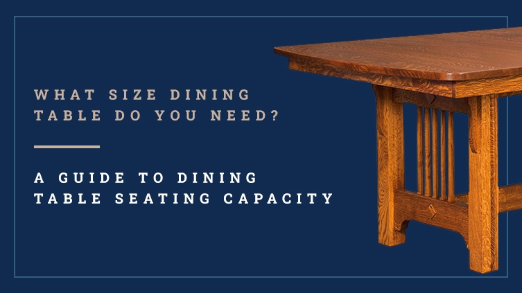 What Size Dining Table Do You Need - A Guide to Dining Table Seating Capacity
